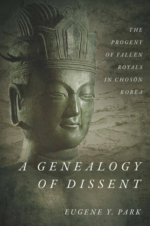 A Genealogy of Dissent: The Progeny of Fallen Royals in Chosŏn Korea